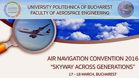 "Conferinta ""Air Navigation Convention 2016: Skyway Across Generations"" (17-18 Martie) organizata de studentii Facultatii de Inginerie Aerospatiala (U.P.B.)"